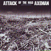 "Attack of the Mad Axeman - ""Grind the Enimal"""