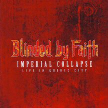 "Blinded by Faith - ""Imperial Collapse-Live in Quebec City"""