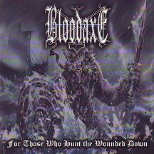 "Bloodaxe - ""For Those Who Hunt the Wounded Down"""