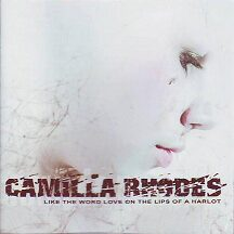 """Camilla Rhodes - """"Like the Word Love on the Lips of a Harlot"""""""