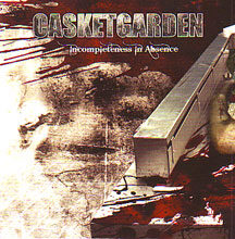 "Casket Garden - ""Incompleteness In Absence """