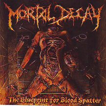 "Mortal Decay - ""The Blueprint For Blood Splatter"""
