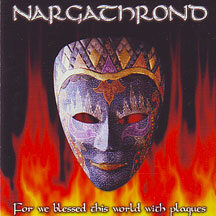 """Nargathrond - """"For We Blessed this World with Plagues"""""""