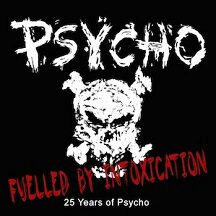 "Psycho(Can) - ""Fuelled By Intoxication  25 Years of Psycho"""