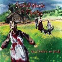 """Slaughterhouse on the Prairie - """"All Ceases in  Death"""""""